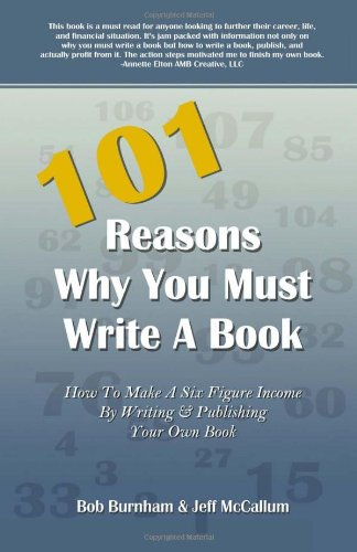 101 Reasons You Must Write A Book How to Make A Six Figure Income by Writing and Publishing Your Own Book N/A 9781933817309 Front Cover