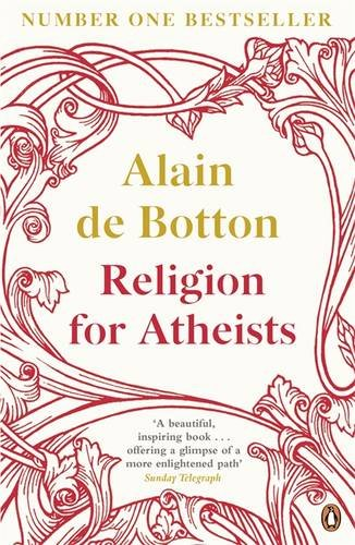 Religion for Atheists A Non-Believer's Guide to the Uses of Religion  2013 edition cover