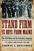Stand Firm Ye Boys from Maine The 20th Maine and the Gettysburg Campaign 15th 2009 edition cover