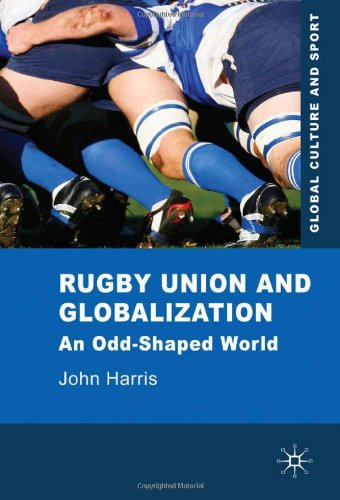 Rugby Union and Globalization An Odd-Shaped World  2010 9780230229310 Front Cover