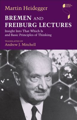 Bremen and Freiburg Lectures Insight into That Which Is and Basic Principles of Thinking  2012 edition cover