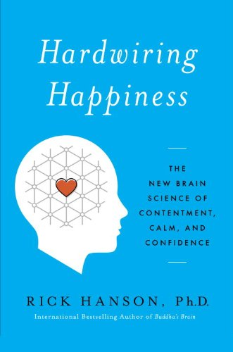 Hardwiring Happiness The New Brain Science of Contentment, Calm, and Confidence  2013 edition cover