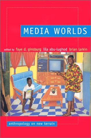 Media Worlds Anthropology on New Terrain  2002 edition cover
