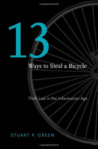 Thirteen Ways to Steal a Bicycle Theft Law in the Information Age  2012 9780674047310 Front Cover