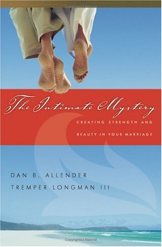 Intimate Mystery Creating Strength and Beauty in Your Marriage  2005 edition cover