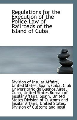 Regulations for the Execution of the Police Law of Railroads of the Island of Cub N/A 9781113424310 Front Cover