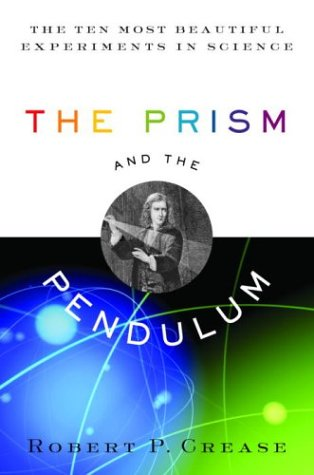 Prism and the Pendulum The Ten Most Beautiful Experiments in Science  2003 9781400061310 Front Cover