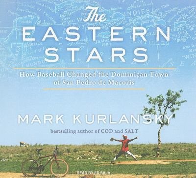 The Eastern Stars: How Baseball Changed the Dominican Town of San Pedro De Macoris  2010 9781400144310 Front Cover