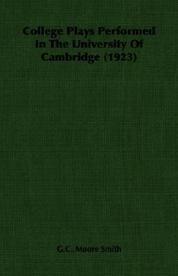 College Plays Performed in the University of Cambridge  N/A 9781406759310 Front Cover