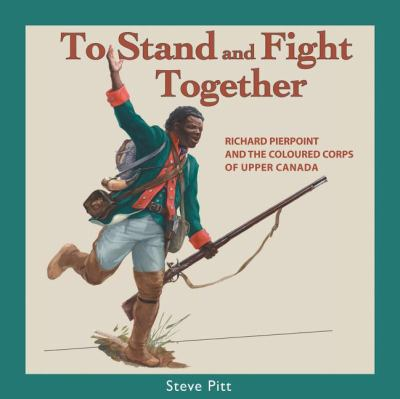 To Stand and Fight Together Richard Pierpoint and the Coloured Corps of Upper Canada  2008 9781550027310 Front Cover
