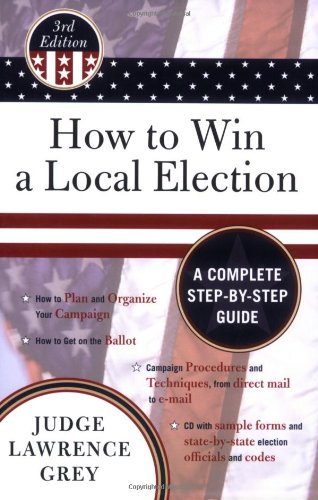 How to Win a Local Election A Complete Step-by-Step Guide 3rd 2007 9781590771310 Front Cover