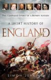 Short History of England The Glorious Story of a Rowdy Nation N/A edition cover