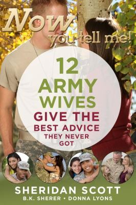 Now You Tell Me! 12 Army Wives Give the Best Advice They Never Got Making a Living, Making a Life N/A 9781933608310 Front Cover