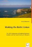 Making the Baltic Union - the 1655 Federation of Kedainiai Between Sweden and the Grand Duchy of Lithuani   2008 edition cover