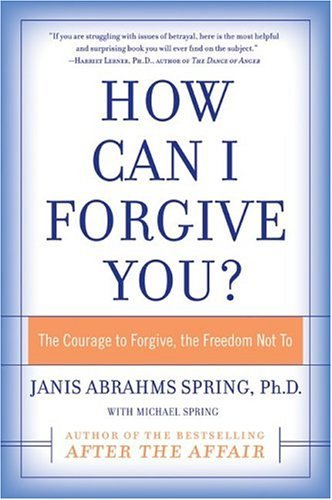 How Can I Forgive You? The Courage to Forgive, the Freedom Not To  2005 edition cover