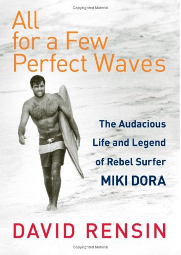 All for a Few Perfect Waves The Audacious Life and Legend of Rebel Surfer Miki Dora  2008 9780060773311 Front Cover