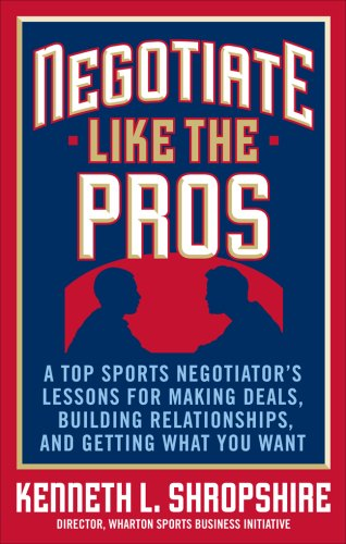 Negotiate Like the Pros A Top Sports Negotiator's Lessons for Making Deals, Building Relationships, and Getting What You Want  2009 edition cover