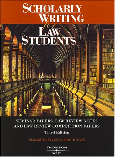 Scolarly Writing for Law Students--Seminar Papers, Law Review Notes and Law Review Competition Papers  3rd 2004 (Revised) edition cover