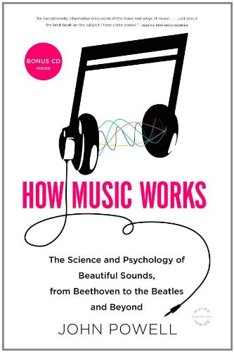 How Music Works The Science and Psychology of Beautiful Sounds, from Beethoven to the Beatles and Beyond  2011 edition cover