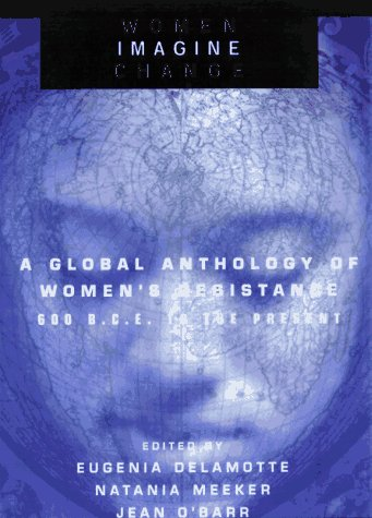 Women Imagine Change A Global Anthology of Women's Resistance, from 600 B. C. E. to Present  1997 edition cover