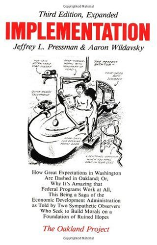 Implementation How Great Expectations in Washington Are Dashed in Oakland - Or, Why It's Amazing That Federal Programs Work at All, This Being a Saga of the Economic Development Administration As Told by Two Sympathetic Observers Who Seek to Build Morals on a Foundation 3rd 1984 (Revised) edition cover