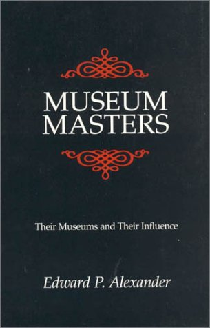 Museum Masters Their Museums and Their Influence Reprint  9780761991311 Front Cover