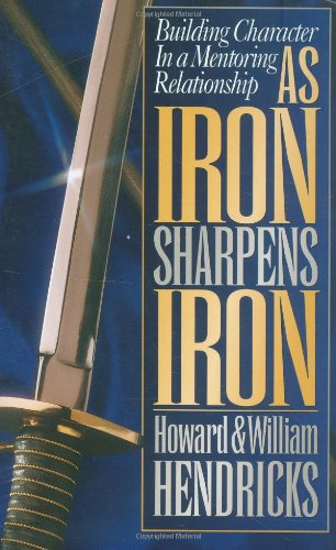 As Iron Sharpens Iron Building Character in a Mentoring Relationship N/A edition cover