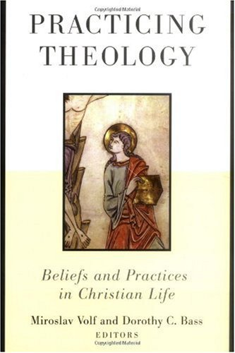 Practicing Theology Beliefs and Practices in Christian Life  2001 edition cover