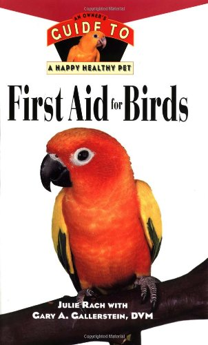 First Aid for Birds An Owner's Guide to a Happy Healthy Pet  1999 9780876055311 Front Cover