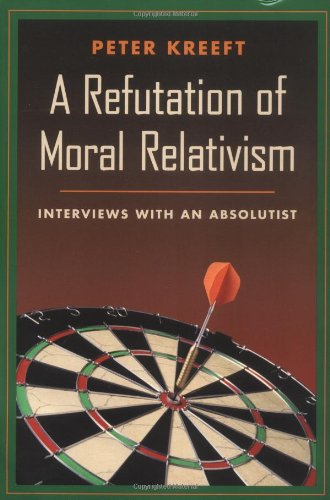 Refutation of Moral Relativism Interviews With An Absolutist  1999 edition cover