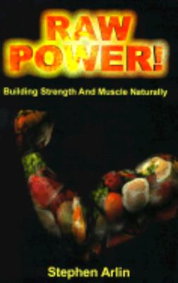 Raw Power!: Building Strength and Muscle Naturally N/A 9780965353311 Front Cover
