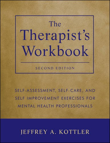 Therapist's Workbook Self-Assessment, Self-Care, and Self-Improvement Exercises for Mental Health Professionals 2nd 2012 9781118026311 Front Cover