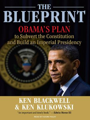 The Blueprint: Obama's Plan to Subvert the Constitution and Build an Imperial Presidency  2010 9781400118311 Front Cover