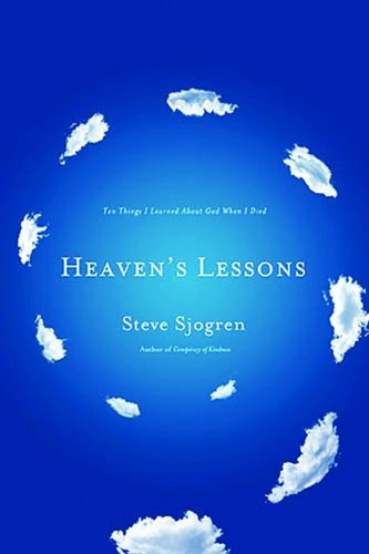 Heaven's Lessons Ten Things I Learned about God When I Died  2013 9781400204311 Front Cover