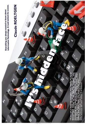 It's Hidden Face Everything You Always Wanted to Know about Information Technology. a Look Behind the Scenes N/A edition cover