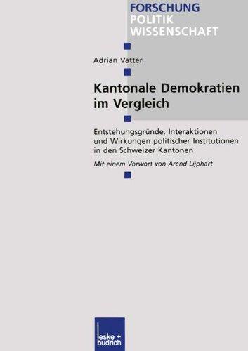 Kantonale Demokratien Im Vergleich: Entstehungsgründe, Interaktionen Und Wirkungen Politischer Institutionen in Den Schweizer Kantonen  2002 9783810034311 Front Cover