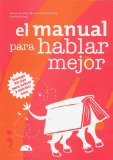 El manual para hablar mejor/ The Manual on How to Have a Better Talking: Incluye 50 Tips Para Hablar Y Escribir Bien/ Includes 50 Tips to Speak and Write Well  2009 edition cover