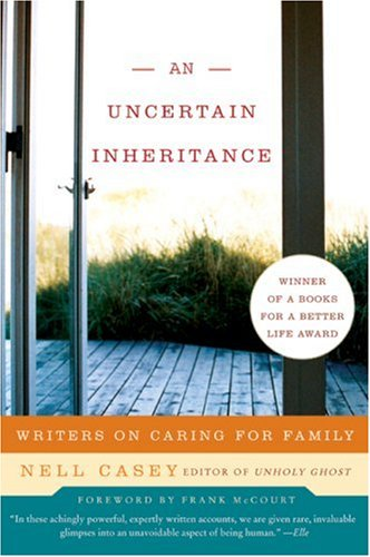 Uncertain Inheritance Writers on Caring for Family  2007 edition cover