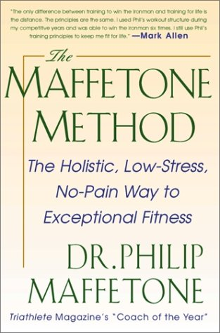 Maffetone Method: the Holistic, Low-Stress, No-Pain Way to Exceptional Fitness   1999 9780071343312 Front Cover
