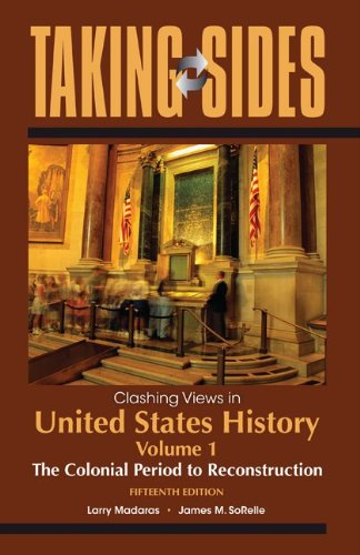 Taking Sides: Clashing Views in United States History, Volume 1: the Colonial Period to Reconstruction  15th 2013 edition cover