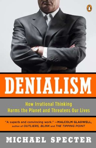 Denialism How Irrational Thinking Harms the Planet and Threatens Our Lives N/A 9780143118312 Front Cover