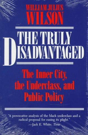 Truly Disadvantaged The Inner City, the Underclass, and Public Policy  1987 edition cover