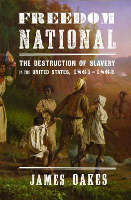Freedom National The Destruction of Slavery in the United States, 1861-1865  2013 edition cover