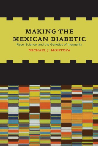 Making the Mexican Diabetic Race, Science, and the Genetics of Inequality  2011 9780520267312 Front Cover