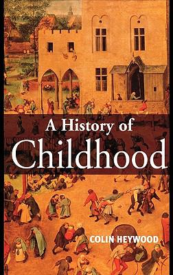 History of Childhood Children and Childhood in the West from Medieval to Modern Times  2001 9780745617312 Front Cover
