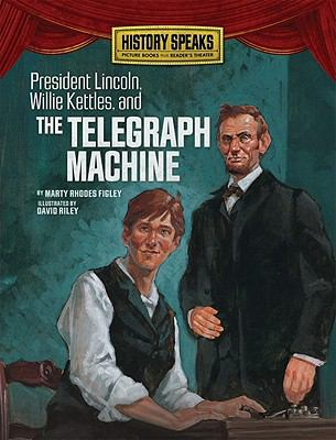 President Lincoln, Willie Kettles, and the Telegraph Machine   2011 edition cover