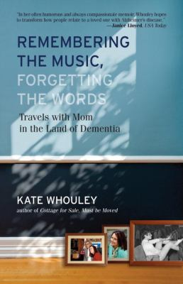 Remembering the Music, Forgetting the Words Travels with Mom in the Land of Dementia  2012 9780807003312 Front Cover