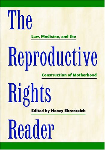 Reproductive Rights Reader Law, Medicine, and the Construction of Motherhood  2007 edition cover