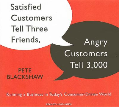 Satisfied Customers Tell Three Friends, Angry Customers Tell 3,000: Running a Business in Today's Consumer-driven World, Library Edition  2008 9781400137312 Front Cover