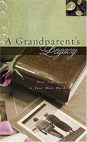Grandparent's Legacy Your Life Story in Your Own Words  2007 9781404113312 Front Cover